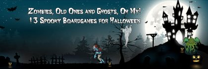 Zombies, Old Ones and Ghosts, Oh My! 13 Spooky Boardgames for Halloween