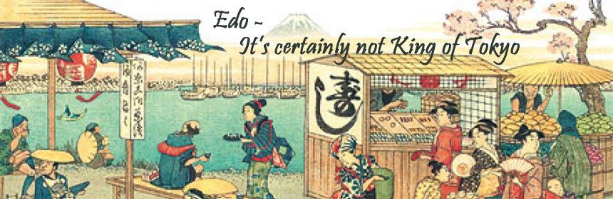 Edo – It's Certainly Not King of Tokyo!