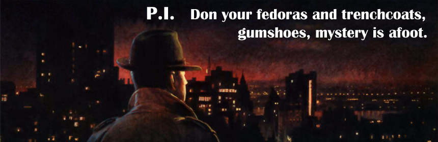 P.I. - Don your fedoras and trenchcoats, gumshoes, mystery is afoot