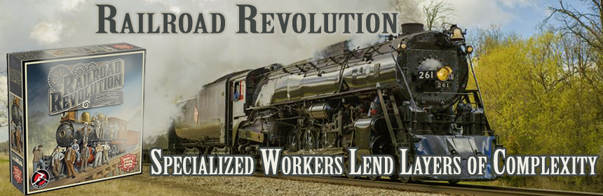 Railroad Revolution - Specialized workers lend layers of complexity
